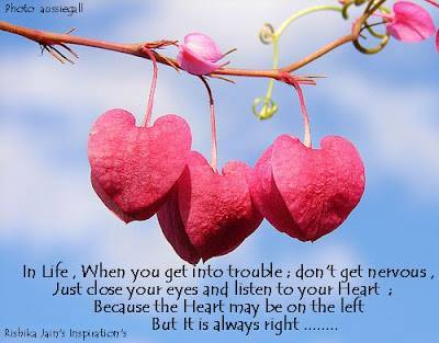 In life when you get into trouwble, look in your heart
