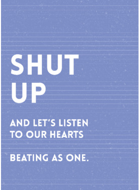 Shut up and just listen to our hearts