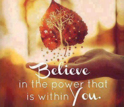 Believe in the power that is in you